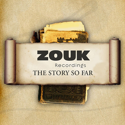 ZOUK Recordings - The Story So Far by Various Artists