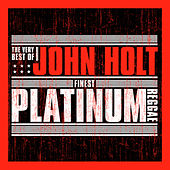 Finest Platinum Reggae: The Very Best of John Holt by John Holt