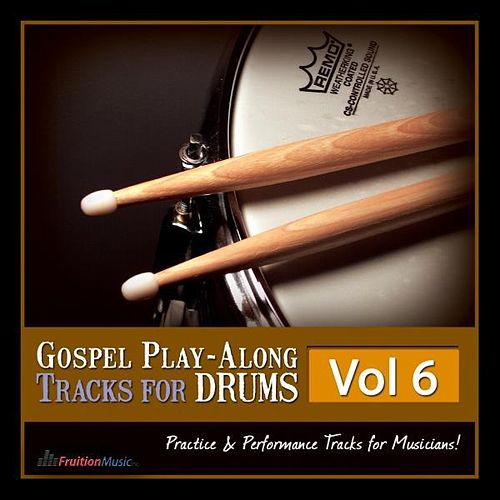 Gospel Play-Along Tracks for Drums Vol. 6 by Fruition Music Inc.