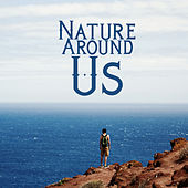 Nature Around Us: Instrumental Music with The Soul Soothing Sounds of Nature by Relaxing Nature Sounds Collection