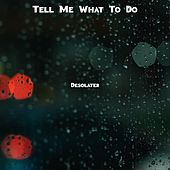 Tell Me What To Do by Desolater
