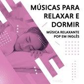 Músicas para Relaxar e Dormir. Música Relaxante Pop em Inglês von Various Artists