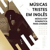 Músicas Tristes em Inglês. Música Pop Romántica para Chorar by Various Artists