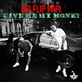 Give Me My Money (feat. Dox) by Big Flip Papi