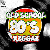 Old School 80's Reggae by Various Artists