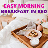 Easy Morning Breakfast In Bed by Various Artists