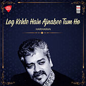 Log Kehte Hain Ajnabee Tum Ho von Hariharan