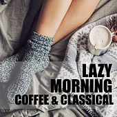 Lazy Morning Coffee & Classical by Various Artists