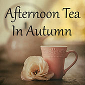 Afternoon Tea In Autumn by Various Artists