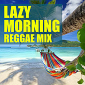 Lazy Morning Reggae Mix by Various Artists