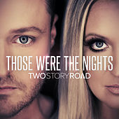 Those Were the Nights by Two Story Road