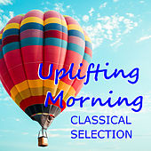 Uplifting Morning Classical Selection by Various Artists