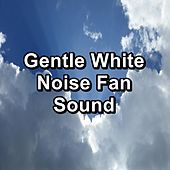 Gentle White Noise Fan Sound by White Noise Sleep Therapy