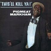 This'll Kill Ya! van Pigmeat Markham