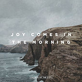 Joy Comes In The Morning (Live) de Church of the City