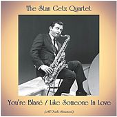 You're Blasé / Like Someone In Love (All Tracks Remastered) di Stan Getz