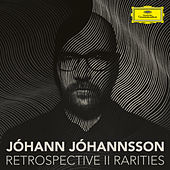 Retrospective II - Rarities von Johann Johannsson