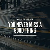 You Never Miss a Good Thing di Lee and The Leopards, Debbie Dean, Little Otis, Eddie Holland, Sammy Ward, The Miracles, The Temptations, The Marvelettes