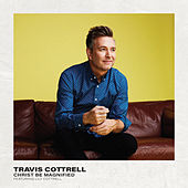 Christ Be Magnified de Travis Cottrell