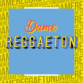 Dame Reggaeton von Various Artists