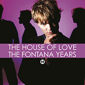 The Fontana Years by House of Love