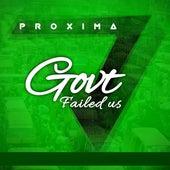 Govt failed us by Proxima
