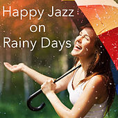 Happy Jazz on Rainy Days by Various Artists