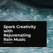 Spark Creativity with Rejuvenating Rain Music by Rain Sounds (2)