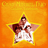 Golden Selection (Remastered) by The Chad Mitchell Trio