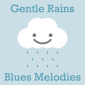Gentle Rains Blues Melodies von Various Artists