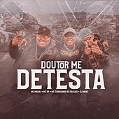 Doutor Me Detesta by MC GP, Mc Magal, Mc Thiaguinho Do Grajau