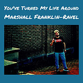 You've Turned My Life Around de Marshall Franklin-Ravel
