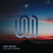 Hot Girl Bummer by Eight Waters
