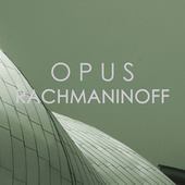 Opus Rachmaninoff by Sergei Rachmaninov