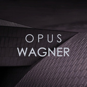 Opus Wagner by Richard Wagner