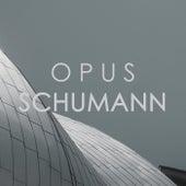 Opus Schumann by Robert Schumann