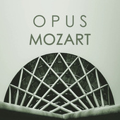 Opus Mozart by Wolfgang Amadeus Mozart