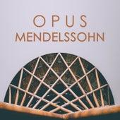 Opus Mendelssohn von Felix Mendelssohn