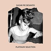 Sugar Pie DeSanto - Platinum Selection by Sugar Pie DeSanto