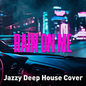 Rain On Me (Jazzy Deep House Cover) von Jacky Lounge