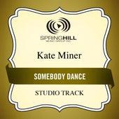 Somebody Dance (Studio Track) by Kate Miner