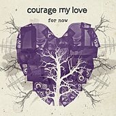 For Now by Courage My Love