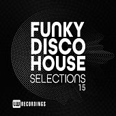 Funky Disco House Selections, Vol. 15 by Various Artists