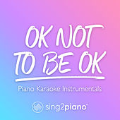 OK Not To Be OK (Piano Karaoke Instrumentals) by Sing2Piano (1)