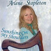 Sunshine on My Shoulders by Arlene Stapleton
