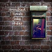 Troubled Times by John Styles