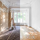 Home Reno Rock Mix by Various Artists