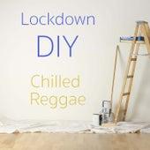 Lockdown DIY Chilled Reggae by Various Artists