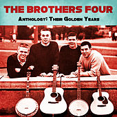 Anthology: Their Golden Years (Remastered) by The Brothers Four