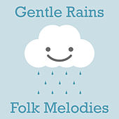 Gentle Rains Folk Melodies by Various Artists